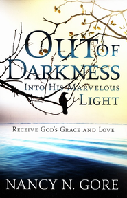 Out of Darkness Into His Marvelous Lights  -     By: Nancy N. Gore
