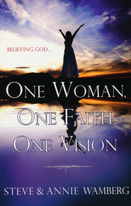 One Woman, One Faith, One Vision   -     By: Steve Wamberg, Annie Wamberg