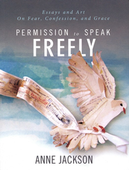 Permission to Speak Freely: Essays and Art on Fear, Confession, and Grace  -     By: Anne Jackson