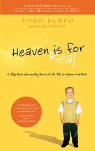Heaven Is for Real: A Little Boy's Astounding Story of His Trip to Heaven and Back  -     By: Todd Burpo with Lynn Vincent