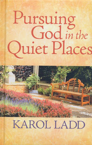 Pursuing God in the Quiet Places  -              By: Karol Ladd