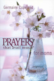 Prayers That Avail Much for Moms, Pocket Edition   -     By: Germaine Copeland