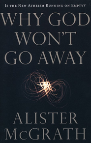 Why God Won't Go Away  -     By: Alister E. McGrath