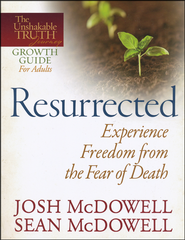 Resurrected: Experience Freedom from the Fear of Death   -              By: Josh McDowell, Sean McDowell