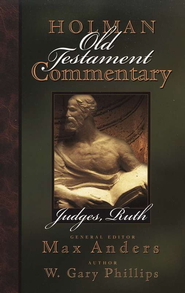 Judges & Ruth: Holman Old Testament Commentary  [HOTC]  -              Edited By: Max Anders                   By: W. Gary Phillips