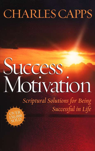 Success Motivation: Scriptural Solutions for Being Successful in Life  -     By: Charles Capps