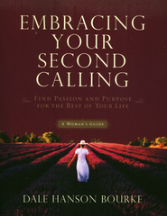 Embracing Your Second Calling: Find Passion and Purpose for the Rest of Your Life, Revised and Updated  -     By: Dale Hanson Bourke