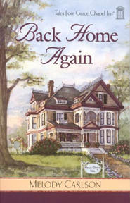Back Home Again, Grace Chapel Inn Series #1   -     By: Melody Carlson