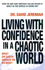 Living with Confidence in a Chaotic World: What on Earth Should We Do Now?  -     By: David Jeremiah