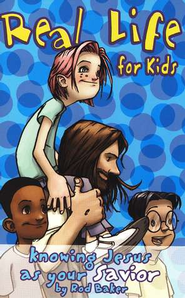 Real Life for Kids: Knowing Jesus as Your Savior   -              By: Rod Baker