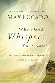When God Whispers Your Name  -     By: Max Lucado