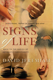 Signs of Life: Back to the Basics of Authentic Christianity  -     By: David Jeremiah