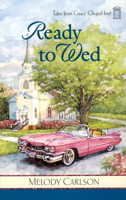 Ready to Wed, Grace Chapel Inn Series #4   -              By: Melody Carlson