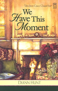 We Have This Moment, Grace Chapel Inn Series #5   -              By: Diann Hunt