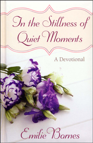 In the Stillness of Quiet Moments: A Devotional  -              By: Emilie Barnes