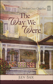 The Way We Were, Grace Chapel Inn Series #7   -              By: Judy Baer