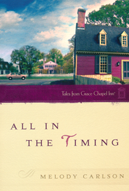 All in the Timing, Tales from Grace Chapel Inn   -     By: Melody Carlson
