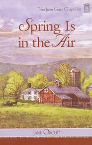 Spring Is in the Air, Grace Chapel Inn Series #10   -              By: Jane Orcutt