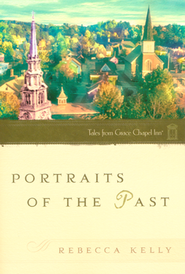 Portraits of the Past, Tales from Grace Chapel Inn   -              By: Rebecca Kelly