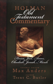 Hosea, Joel, Amos, Obadiah, Jonah, & Micah:  Holman Old Testament Commentary [HOTC]  -     Edited By: Max Anders     By: Trent C. Butler