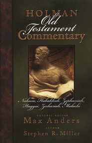 Nahum, Habakkuk, Zephaniah, Haggai, Zechariah, & Malachi: Holman Old Testament Commentary [HOTC]  -     Edited By: Max Anders     By: Stephen R. Miller