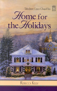Home for the Holidays, Grace Chapel Inn Series #11   -     By: Rebecca Kelly