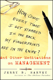 How Come Every Time I Get Stabbed in the Back My Fingerprints Are on the Knife: And Other Meditations on Management  -     By: Jerry B. Harvey