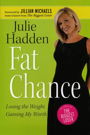 Fat Chance: Losing the Weight, Gaining My Worth   -     By: Julie Hadden, Ashley Wiersma