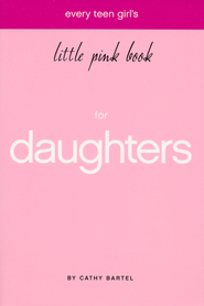 Every Teen Girl's Little Pink Book   -              By: Cathy Bartel
