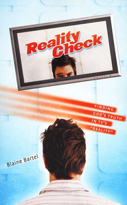 Reality Check: Finding God's Truth in TV's Reality   -              By: Blaine Bartel