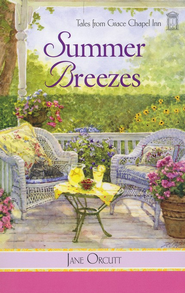 Summer Breezes, Grace Chapel Inn Series #13   -              By: Jane Orcutt