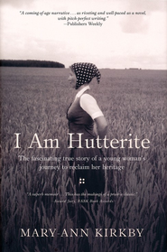 I Am Hutterite: The Fascinating True Story of a Young Woman's Journey to Reclaim Her Heritage  -     By: Mary Ann Kirkby