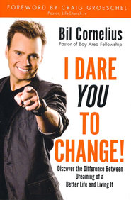 I Dare You to Change: Discover the Difference Between Dreaming of a Better Life and Living It  -     By: Bil Cornelius