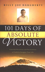 101 Days of Absolute Victory: Powerful Devotions and Declarations of Faith to Energize Your Day  -     By: Billy Joe Daugherty