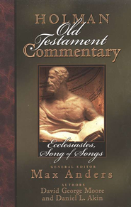 Ecclesiastes & Song of Solomon: Holman Old Testament Commentary [HOTC]  -              Edited By: Max Anders                   By: David George Moore, Daniel L. Akin