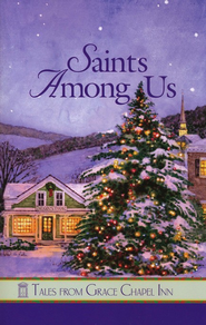 Saints Among Us, Grace Chapel Inn Series #16   -              By: Anne Marie Rodgers