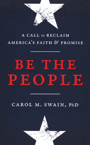 Be the People: A Call to Reclaim America's Faith & Promise  -              By: Carol M. Swain, Ph.D.