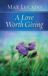 A Love Worth Giving: Living in the Overflow of God's Love - Slightly Imperfect  -