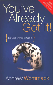 You've Already Got It! (So Quit Trying to Get It)   -     By: Andrew Wommack