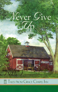 Never Give Up, Grace Chapel Inn Series   -              By: Pam Hanson, Barbara Andrews