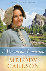 A Dream for Tomorrow, Homeward on the Oregon Trail Series #2   -              By: Melody A. Carlson