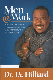 Men @ Work: How Men Can Renew Their Commitments to God, Their Families, and Themselves  -     By: I.V. Hillard
