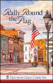 Rally 'Round the Flag, Grace Chapel Inn Series   -              By: Jane Orcutt