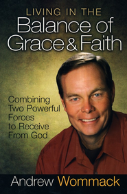 Living In The Balance Of Grace And Faith: Combining Two Powerful Forces to Receive From God - Slightly Imperfect  -     By: Andrew Wommack