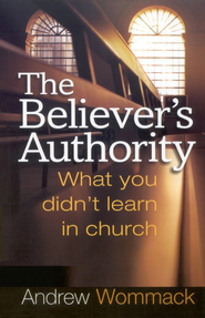 The Believer's Authority: What You Didn't Learn in Church  -     By: Andrew Wommack