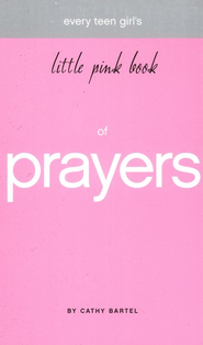 Little Pink Book of Prayers: Every Teen Girl's Guide to Talk with God  -     By: Cathy Bartel