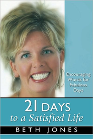 21 Days To A Satisfied Life: Encouraging Words for Fabulous Days  -     By: Beth Jones