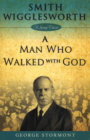 Smith Wigglesworth: A Man Who Walked with God  -     By: George Stormont