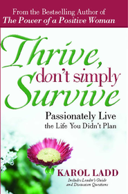 Thrive, Don't Simply Survive: Passionately Live the Life You Didn't Plan - eBook  -     By: Karol Ladd
