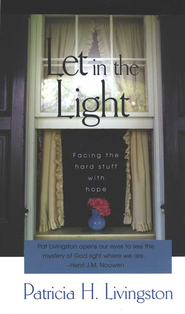 Let in the Light: Facing the Hard Stuff with Hope  -     By: Patricia H. Livingston